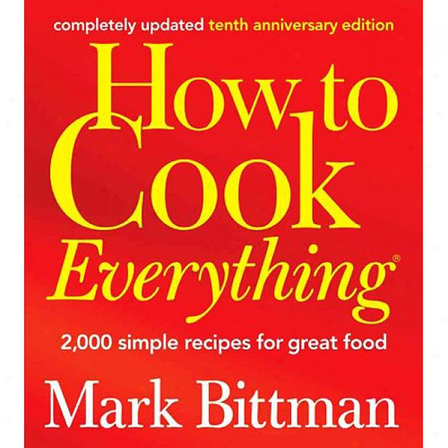 How To Cook Everything: 2,000 Simple Recipes For Large Food