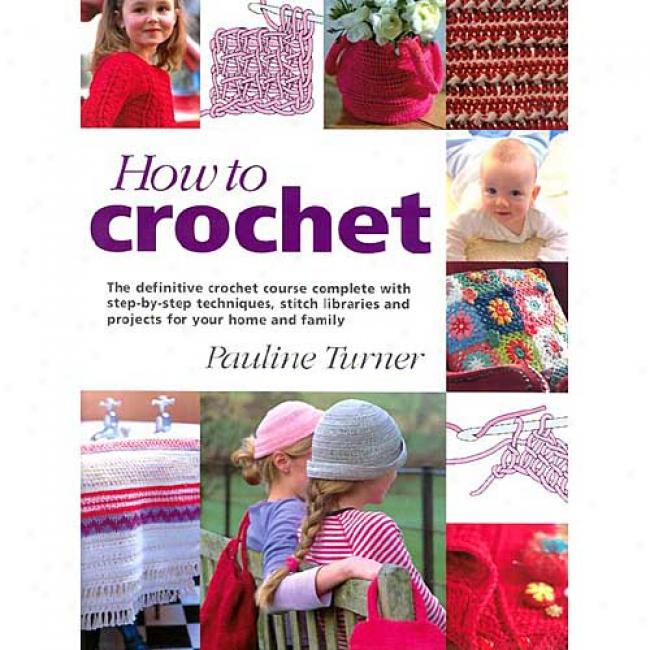 How To Crochet By Pauline Turner, Isbn 1855858274