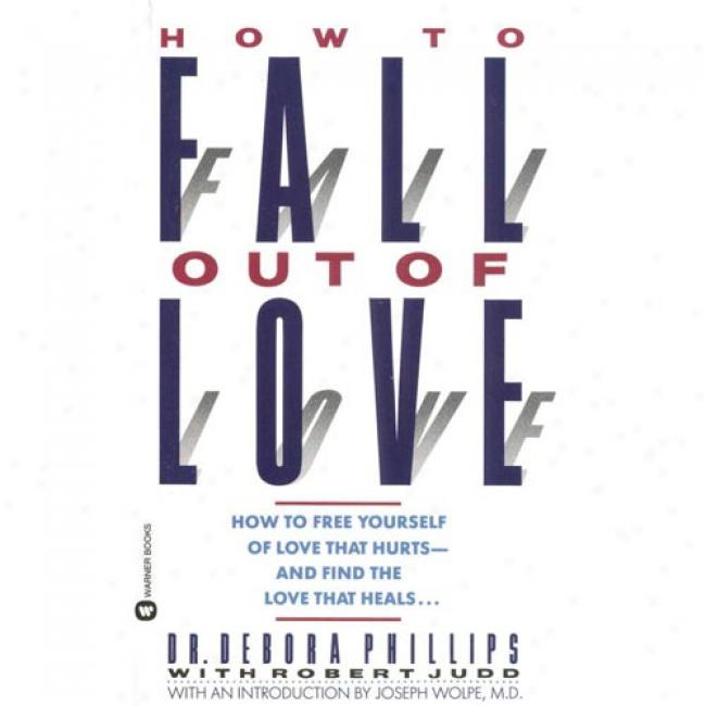 How To Fall Out Of Love By Debora Phillips, Isbn 0446314080