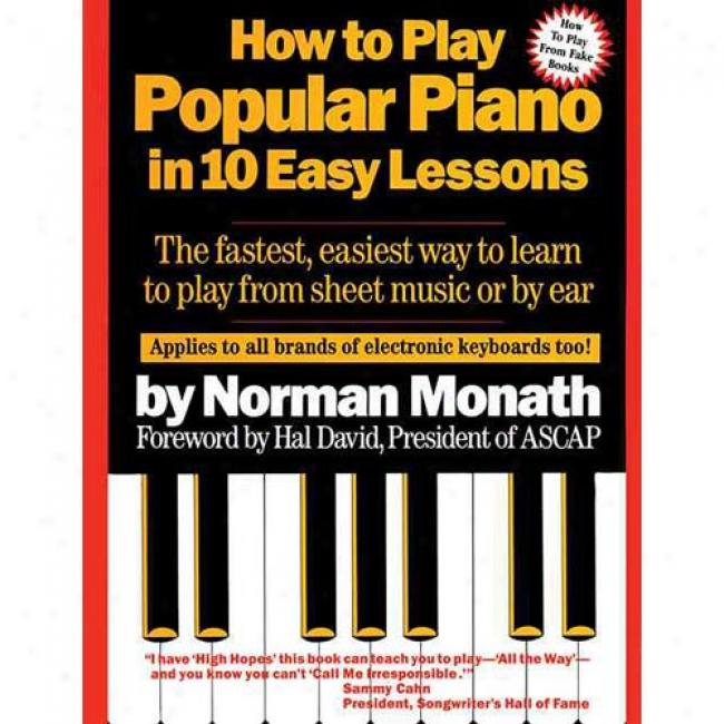 How To Play Popular Piano In 10 Easy Lessons By Norman Monath, Isbn 0671530674