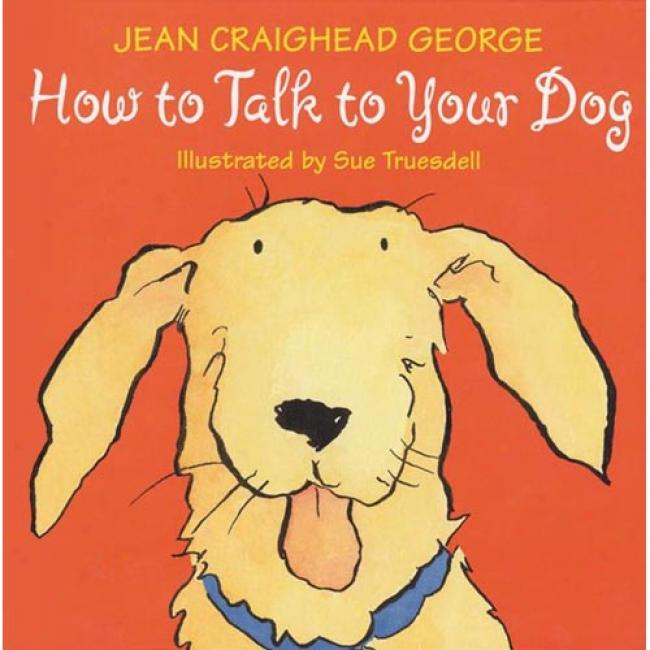 How To Talk To Your Dog By Jean Craighead George, Isbn 0060006234
