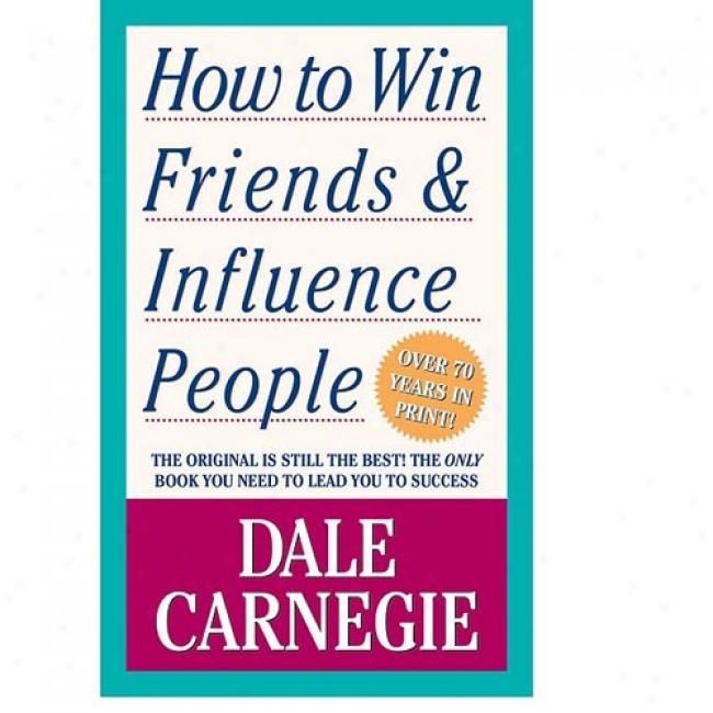 How To Win Friends And Influence People By Dale Carnegie, Isbn 0671723650
