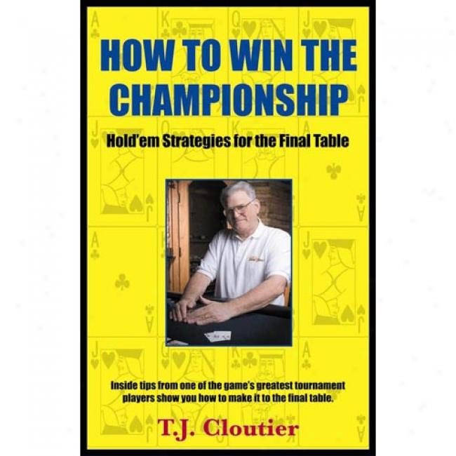 How To Win The Championship: Hold'em Strategies For The Final Table