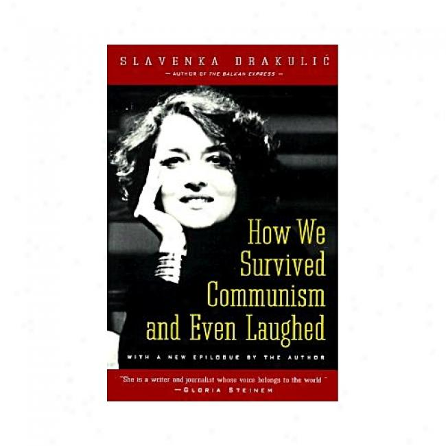 How We Survived Communism And Even Laughed Bh Slavenka Drakulic, Isbn 0060975407