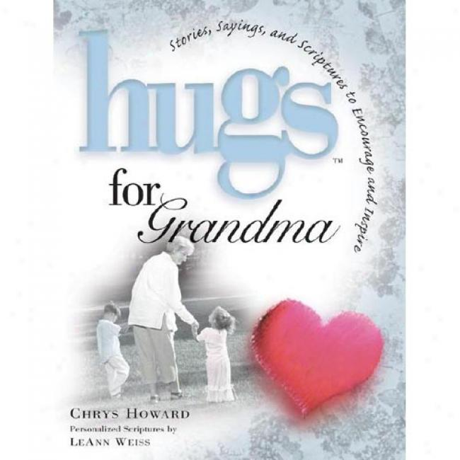 Hugs For Grandma: Stories, Sayings, And Scriptures To Encourage And Inspire