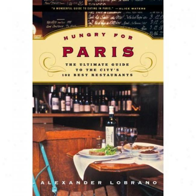 Hungry For Parjs: The Ultimate Guide To The City's 102 Best Restaurants