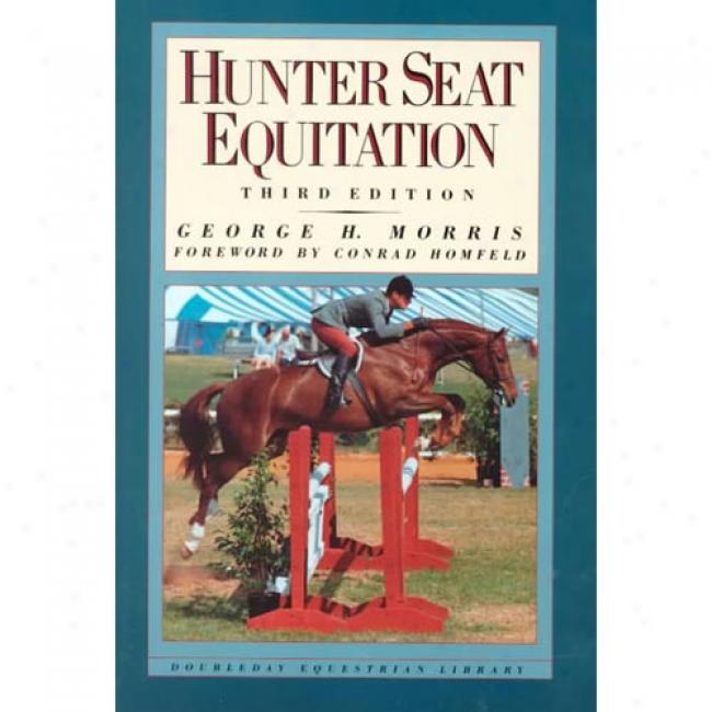 Hunter Seat Equitation By George H. Morris, Isbn 0385413688
