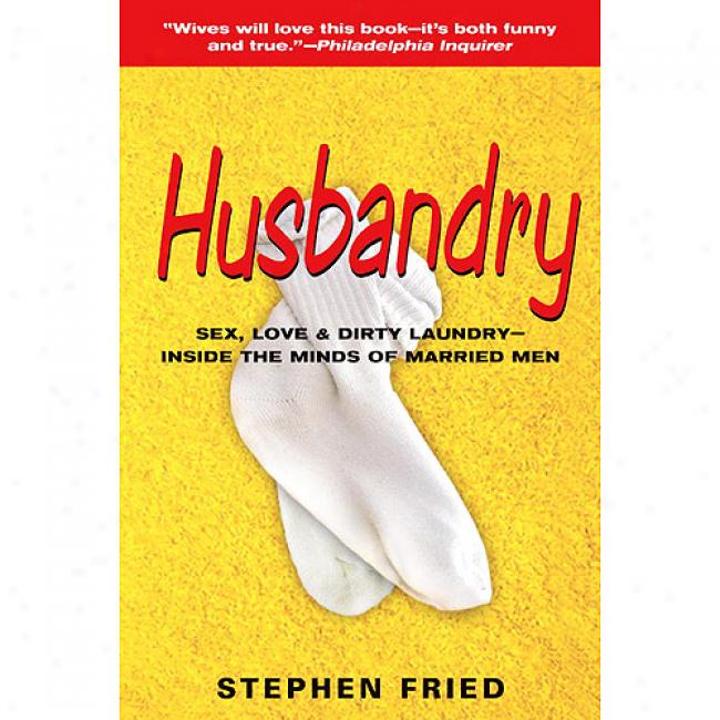 Husbandry: Sex, Love & Dirty Layndry: Inside The Minds Of Married Men