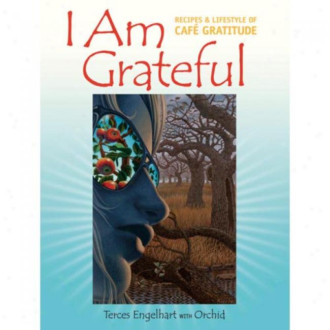 I Am Grateful: Recipes & Lifestyle Of Cafe Gratitude