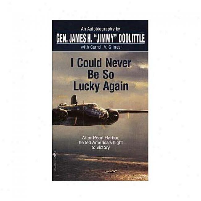 I Could At no time Be So Lucky Again By James Harold Doolittle, Isbn 0553584642