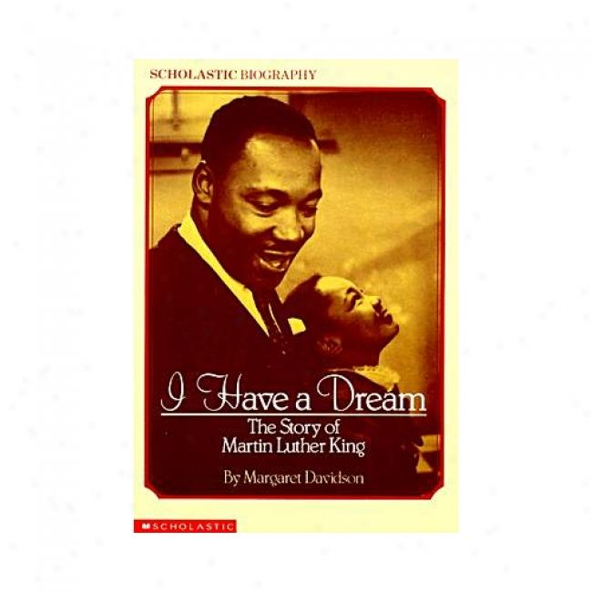 I Have A Dream: The Story Of Martin Luther King Along Margaret Davidson, Isbn 0590442309