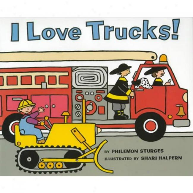 I Love Truckks! By Philemon Stueges, Isbn 0060278196