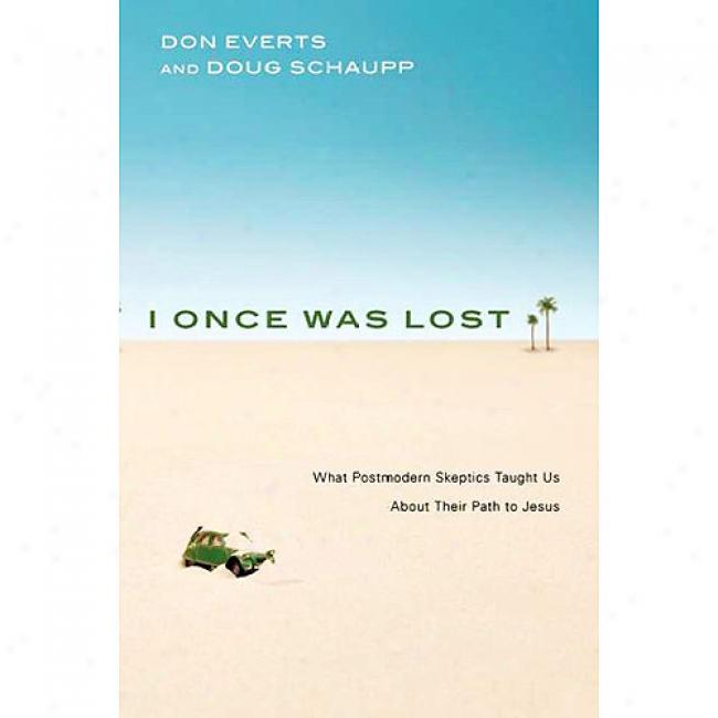 I Once Was Lost: What Postmodern Skeptics Taught Us Through Their Path To Jesus: What Postmodern Skeptics Taubht Us About Their Path To Jesus