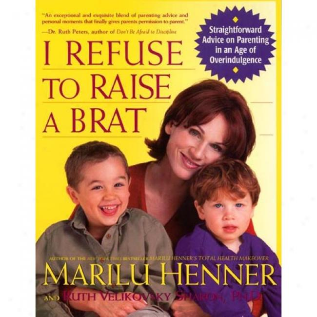 I Refuse To Raise A Brat By Marilu Henner, Isbn 0060987308