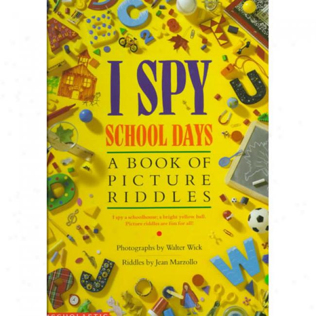 I Spy cShool Days: A Book Of Picture Riddles By Jean Marzollo, Isbn 0590481355