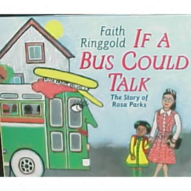 If A Bus Could Talk: The Story Of Rosa Parks By Fwith Ringgold, Isbn 06889818920