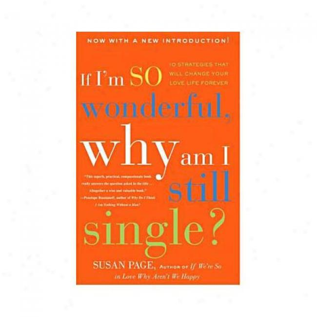 If I'm So Astonishing, Why Am I Still Single?: Ten Strategies That Will Change Your Love Life Forever By Susan Page, Isbn 0609809091