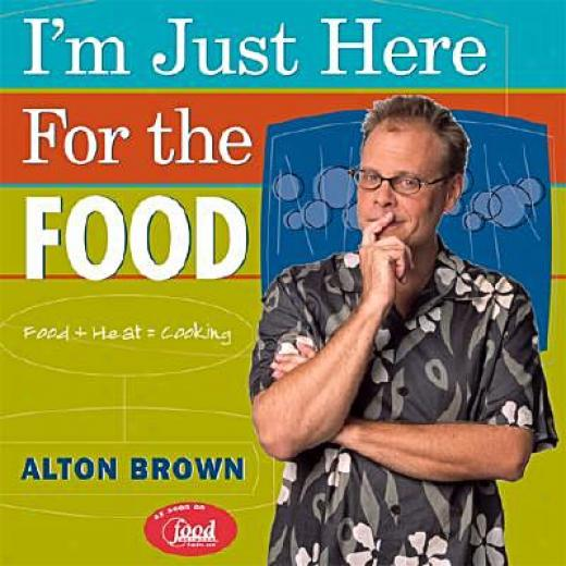 I'm Just Here For The Food By Alton Brown, Isbn 1584790830