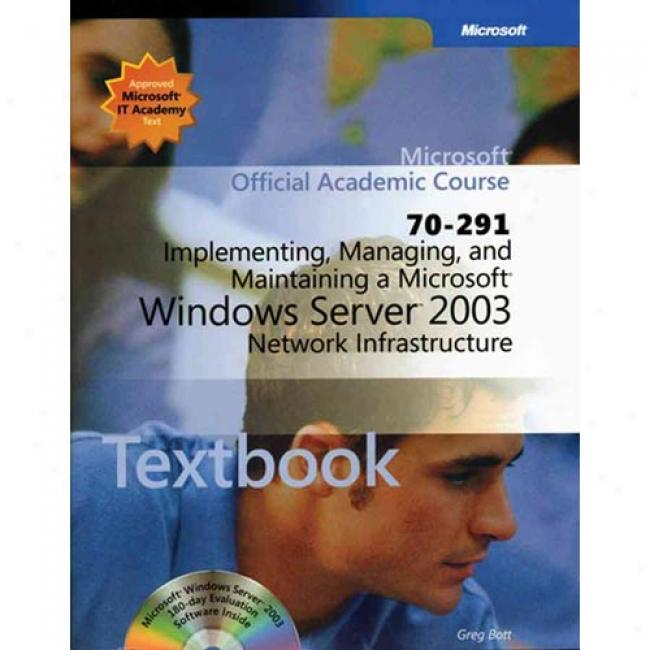 Implementating, Managing, And Maintaining A Microsoft Windows Server 2003 Network Infrastructure (70-291)