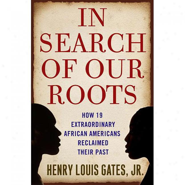 In Search Of Our Roots: How 19 Extraordinary African Americans Reclaime Their Past