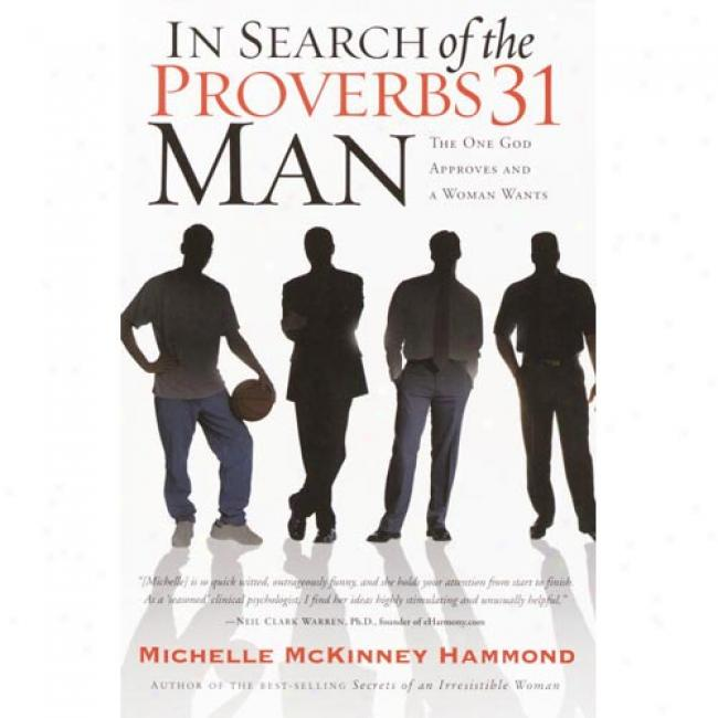 In Search Of The Proverbs 31 Man: The Husband Every Woman Wants By Michelle Mckinney Hammond, Isbn 1578564514