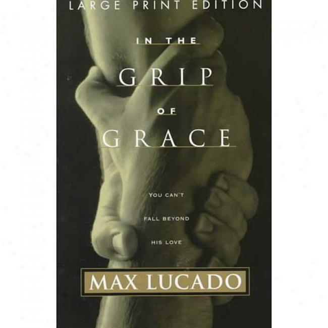 In The Grip Of Grace: You Can't Fall Beyond His Love By Max Lucadp, Isbn 0849937264