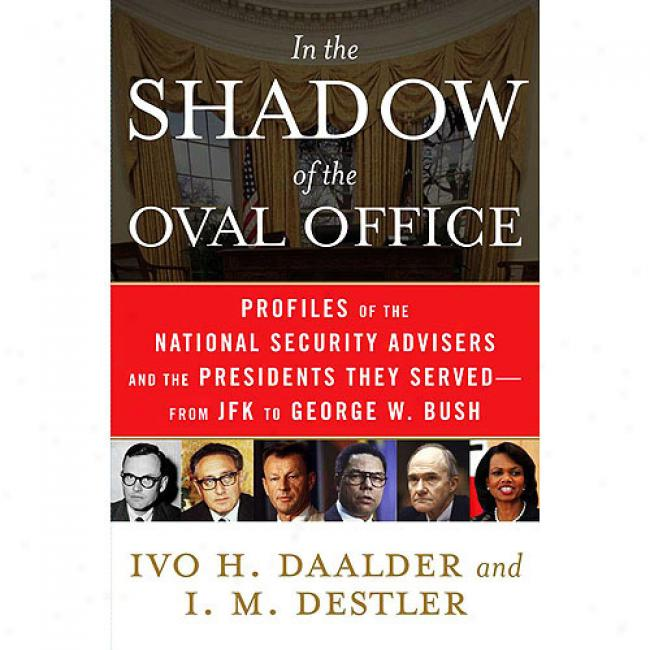 In The Shadow Of The Oval Office: Profiles Of The National Security Advisers And The Presidents They Served - From Jfk To George W._Bush
