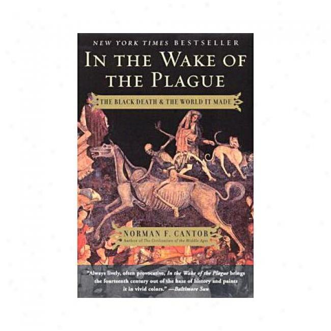 In The Wake Of The Plague: The Black Death & The World It Made By Norman F. Cantor, Isbn 0060014342