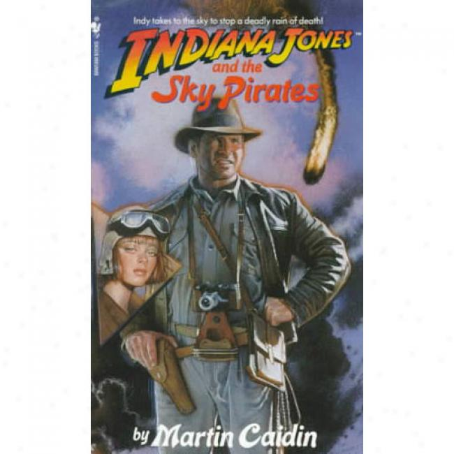 Indiana Jones And The Sky Pirates By Martin Caidin, Isbn 0553561928