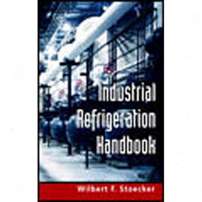Industrial Refrigeration Handbook By W. F. Stoecker, Isbn 007061623x