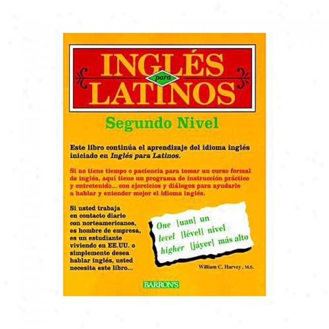 Ingles Para Latinos: Level 2 By William C. Harvey, Isbn 0764107569