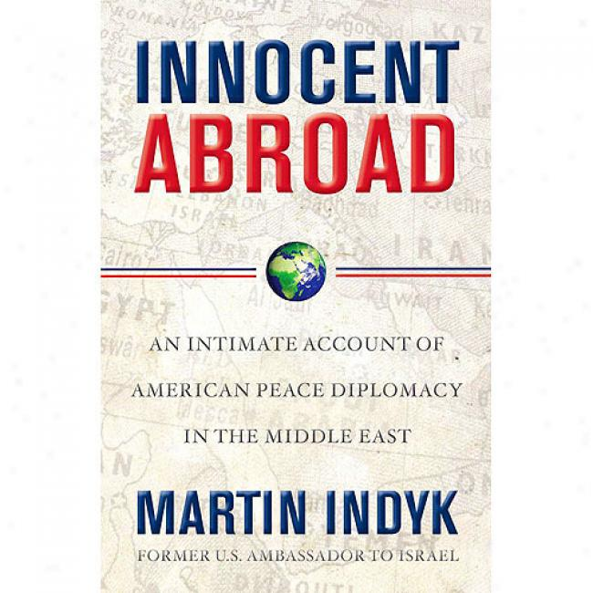 Innocent Confused: An Intimate Account Of American Peace Diplomzcy In The Middle East