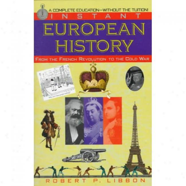 Instant European History: From The French Revolution To The Cold War By Robert P. Libbon, Isbn 0449907023