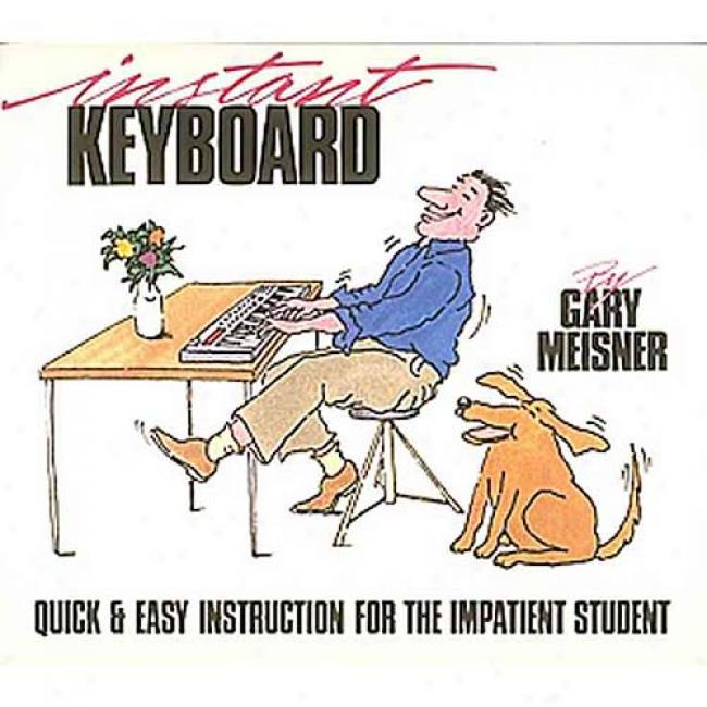 Instant Keyboard: Quick And Easy Instruction For The Impatient Student yB Gary Meisner, Isbn 0881886246