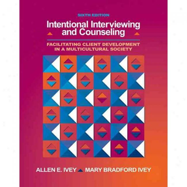 Intentional Interviewing And Counseling: Facilitating Client Development In A Multicultural Society (with Cd-rom And Infotrac(r) 1-semester, Helping P