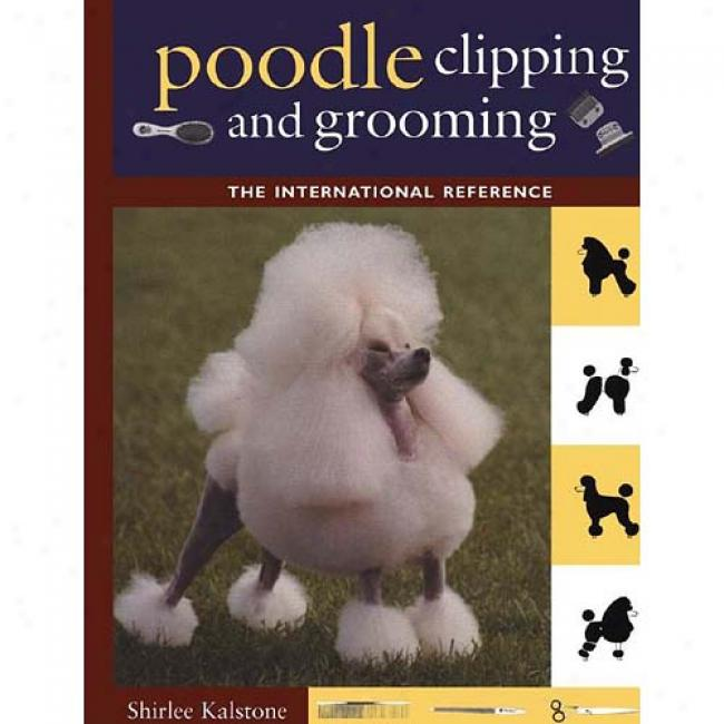 International Book Of Poodle Clipping And Grooming By Shirlee Kalstone, Isbn 0876052650