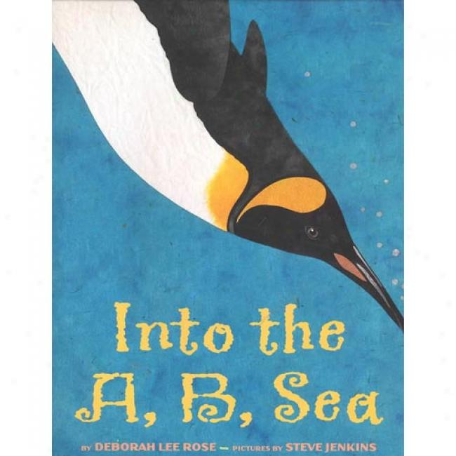 Into The A, B, Sea: An Ocean Alphabet By Deborah Lee Rose, Isbn 0439096960