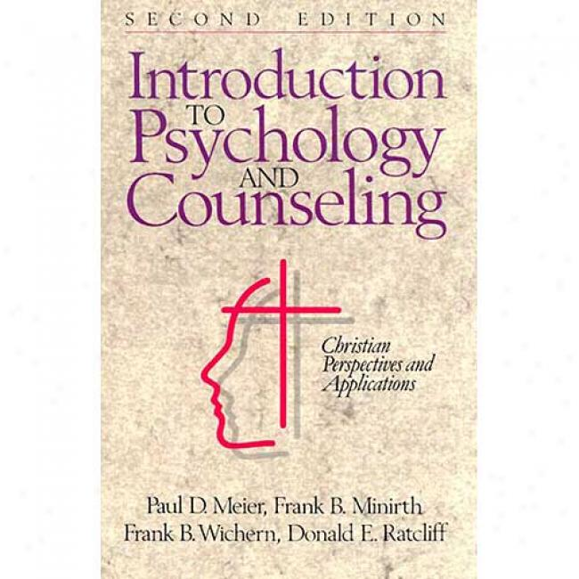 Introduction To Psychology And Counseling: Christian Perspectives And Applications By Paul Meier, Isbn 0801062756