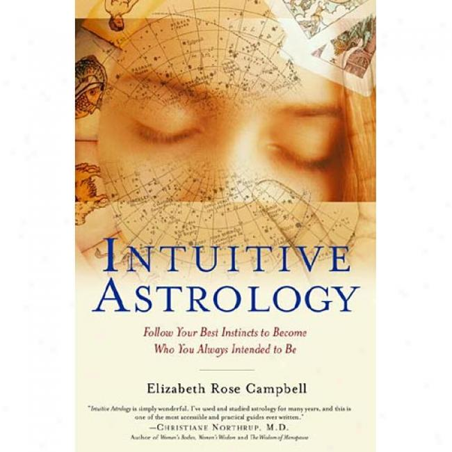 Inruitive Astrology: Follow Your Best Instincts To Become Who You Always Intended To Be By Elizabeth Rose Campbell, Isbn 0345437101