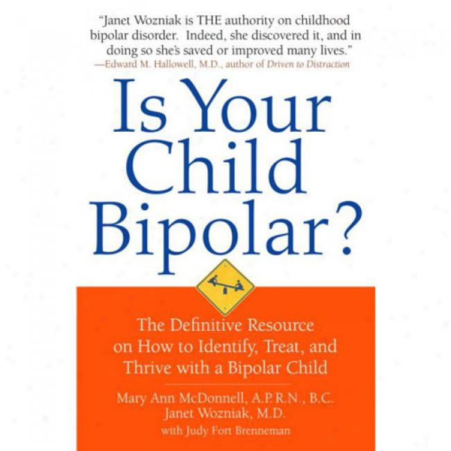 Is Your Child Bipolar?: The Definitive Resource On How To Identify, Treat, And Thrive With A Bipooar Child