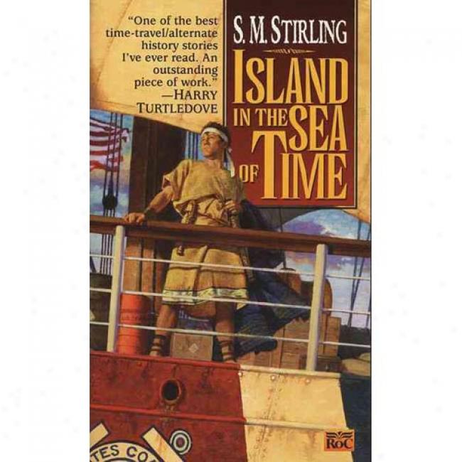 Island In The Sea Of Time By S. M. Stirling, Isbn 0451456750