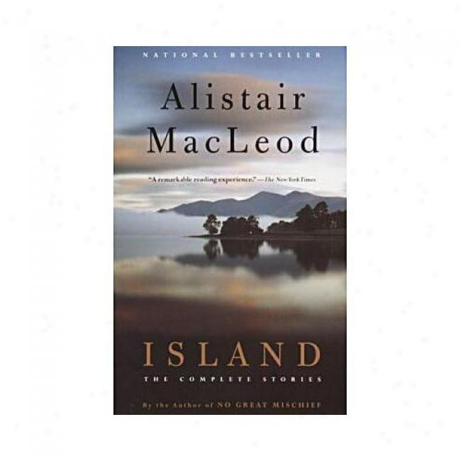 Island: The Completed Stories By Alistair Macleod, Isbn 0375713042