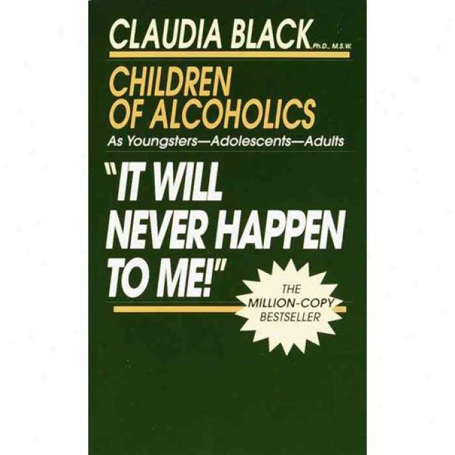 It Will Never Happen To Me! By Claudia A. Black, Isbn 0345345940