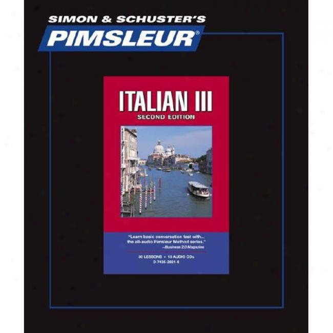 Language of Italy Iii - 2nd Ed.: Learn To Speak And Understand Italian With Pimsleur Languag Programs