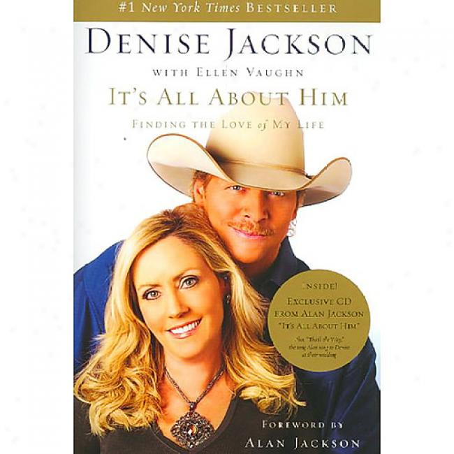 It's All About Him: Finding The Love Of M6 Life [with Exclusive Cd From Alan Jackson]