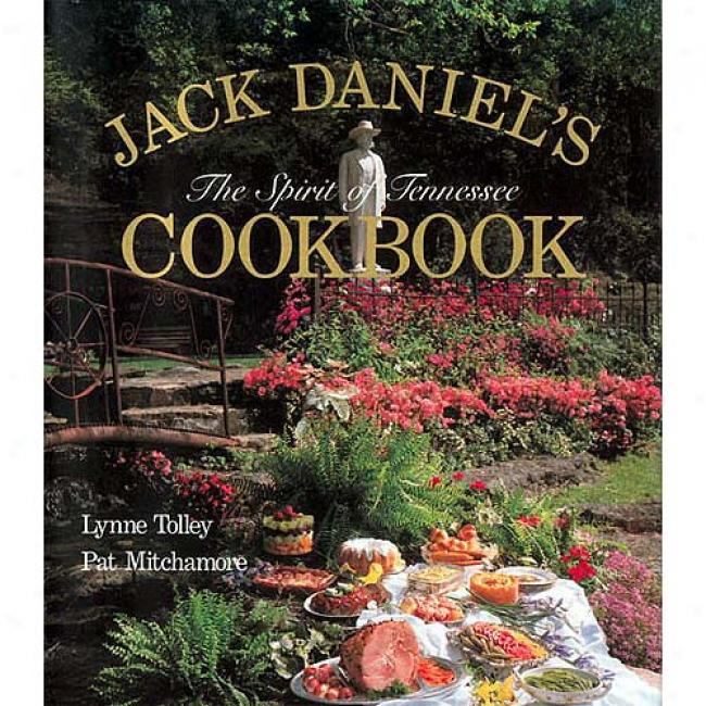 Jack Daniel's The Spirit Of Tennessee Cookbook: Volume I By Lynne Tolley, Isbn 1558530010