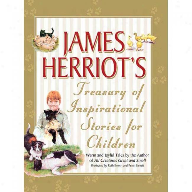 James Herriot 's Treasury Of Inspirational Stories For Children: Warm And Joyful Tales By The Author Of All Creatures Great And Small