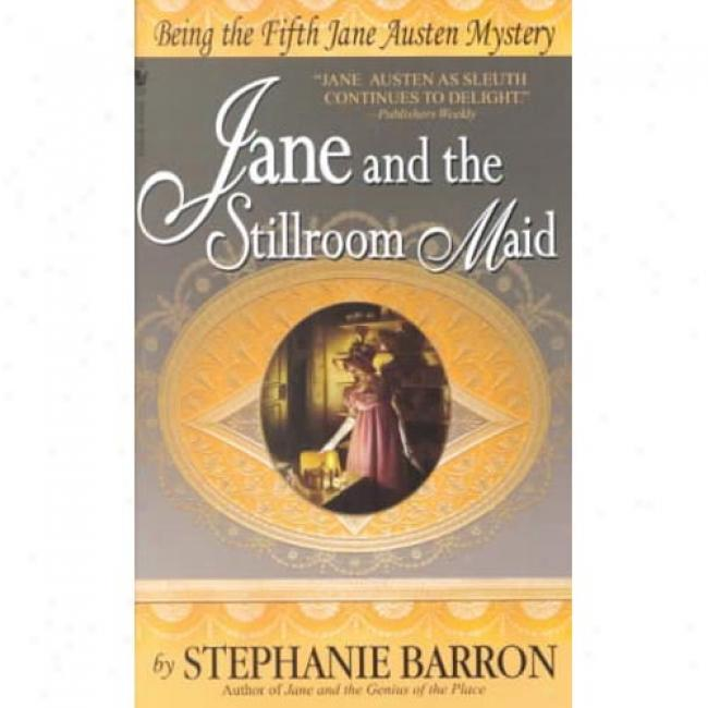 Jane And The Stillroom Maid: Being The Fifth Jane Austen Mystery By Stephanie Barron, Isbn 0553578375