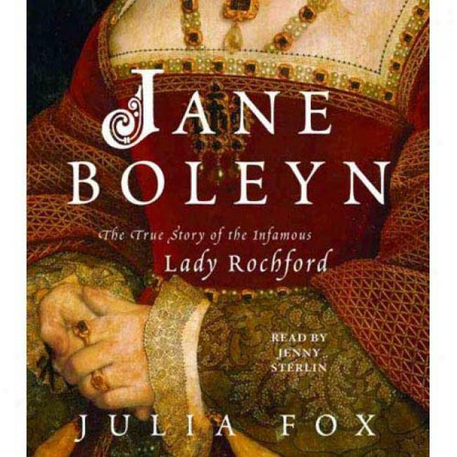 Jane Boleyn: The True Story Of The Disreputable Lady Rochford