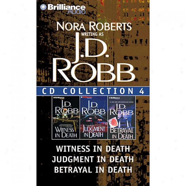J.d. Robb Cd Collection 4: Witness In Death, Judgment In Death, Betrayal In Death